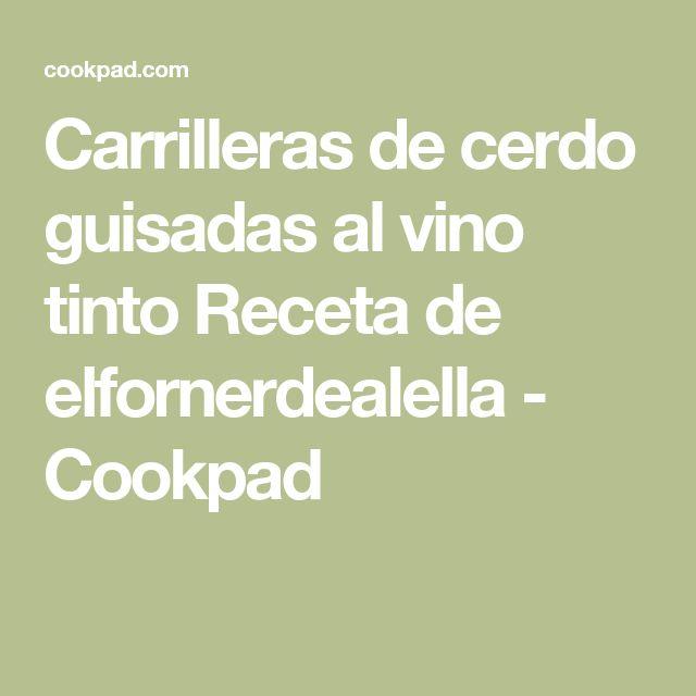 Carrilleras de cerdo guisadas al vino tinto  Receta de elfornerdealella - Cookpad