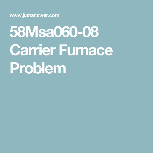 58Msa060-08 Carrier Furnace Problem