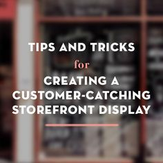 Tips & Tricks for Creating a Customer-Catching Storefront Display