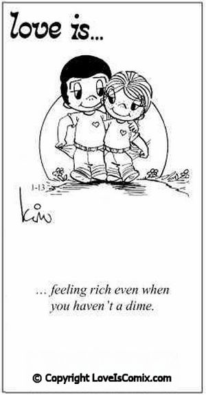 Love Is...knowing we are rich because we have each other...thank you Dearest Lord for your blessing ♥♥♥♥♥♥