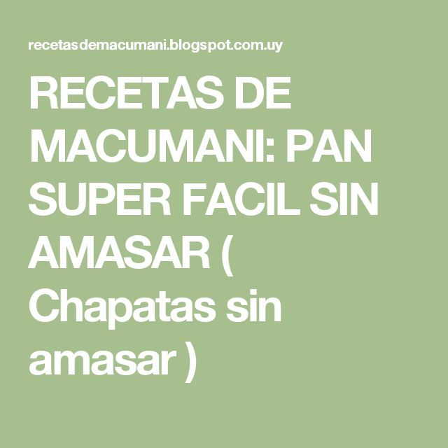 RECETAS DE MACUMANI: PAN  SUPER FACIL SIN AMASAR  ( Chapatas sin amasar  )