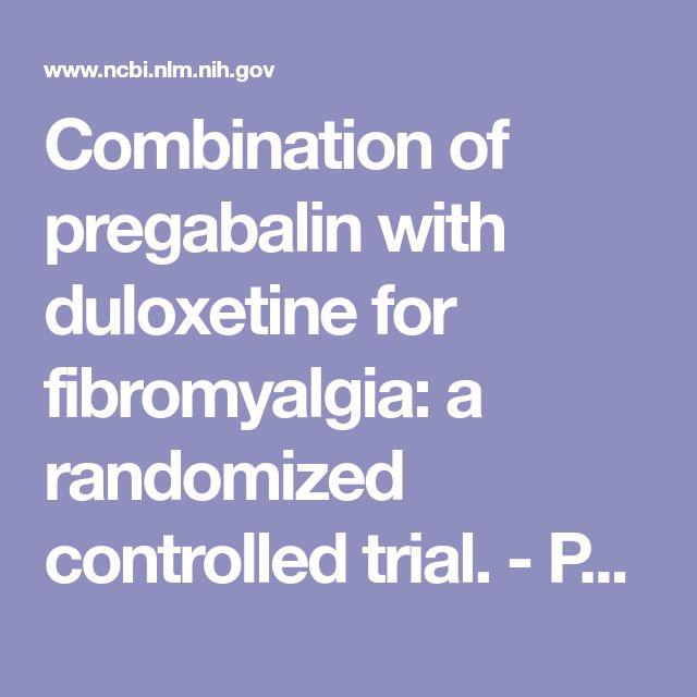 Combination of pregabalin with duloxetine for fibromyalgia: a randomized controlled trial.  - PubMed - NCBI