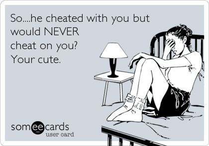 Minus the type ...should be you're*. But this is soooo true, ladies if he cheats with you he WILL cheat on you.