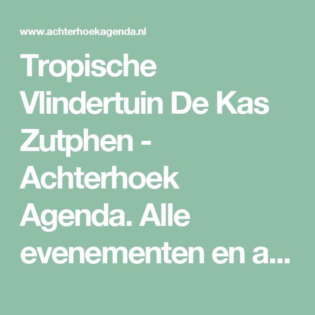 Tropische Vlindertuin De Kas Zutphen - Achterhoek Agenda. Alle evenementen en activiteiten in één overzicht.