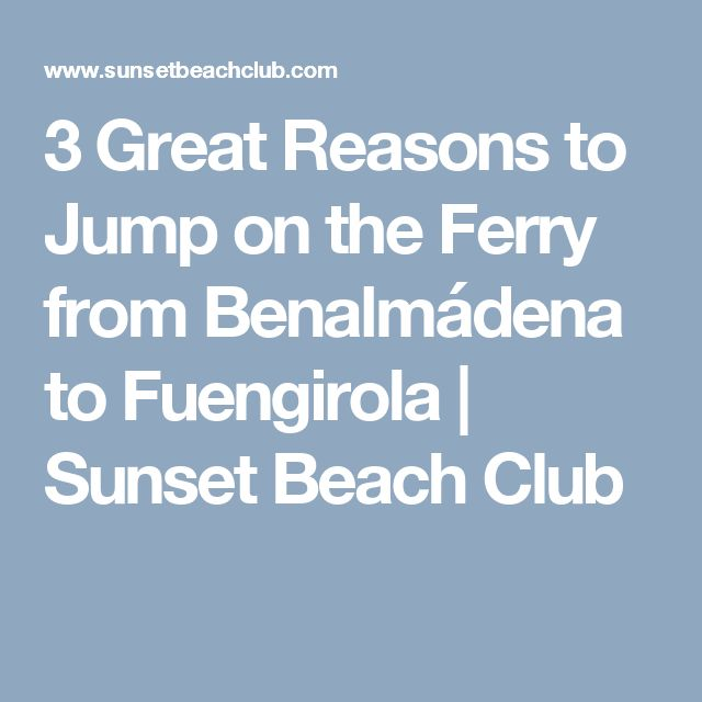 3 Great Reasons to Jump on the Ferry from Benalmádena to Fuengirola | Sunset Beach Club