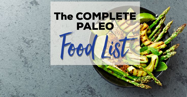 The complete Paleo food list — everything you can (and can't) eat on a Paleo diet.