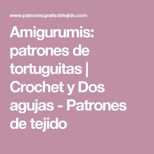 Amigurumis: patrones de tortuguitas | Crochet y Dos agujas - Patrones de tejido