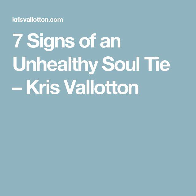 7 Signs of an Unhealthy Soul Tie – Kris Vallotton