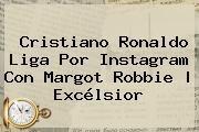 http://tecnoautos.com/wp-content/uploads/imagenes/tendencias/thumbs/cristiano-ronaldo-liga-por-instagram-con-margot-robbie-excelsior.jpg Margot Robbie. Cristiano Ronaldo liga por Instagram con Margot Robbie | Excélsior, Enlaces, Imágenes, Videos y Tweets - http://tecnoautos.com/actualidad/margot-robbie-cristiano-ronaldo-liga-por-instagram-con-margot-robbie-excelsior/