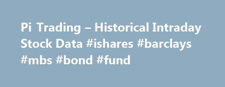 Pi Trading – Historical Intraday Stock Data #ishares #barclays #mbs #bond #fund http://maine.remmont.com/pi-trading-historical-intraday-stock-data-ishares-barclays-mbs-bond-fund/  Historical Intraday Stock Data For the stock trader, we have packed over ten years of one minute intraday historical data for over 1200 of the most popular and actively traded stocks on one DVD-ROM. Limited Time Offer: FREE Worldwide Shipping! Over 43 Gigabytes of intraday historical data spanning more than ten…