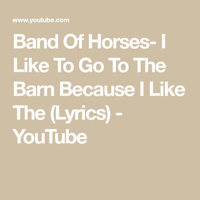 Band of horses i go to the barn because i like the lyrics ...