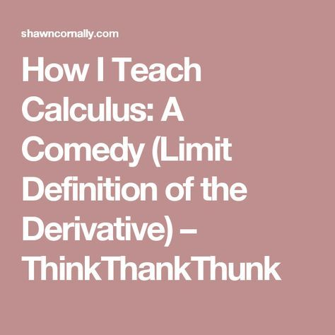 How I Teach Calculus: A Comedy (Limit Definition of the Derivative) – ThinkThankThunk