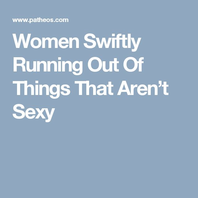 Women Swiftly Running Out Of Things That Aren't Sexy