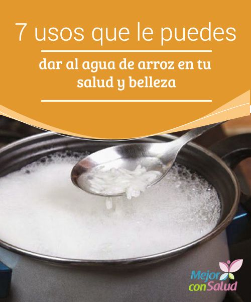 7 usos que le puedes dar al #Agua de arroz en tu salud y #Belleza   El agua de #Arroz es una bebida natural con varias aplicaciones en tu salud y belleza. Descubre sus 7 mejores usos. #RemediosNaturales