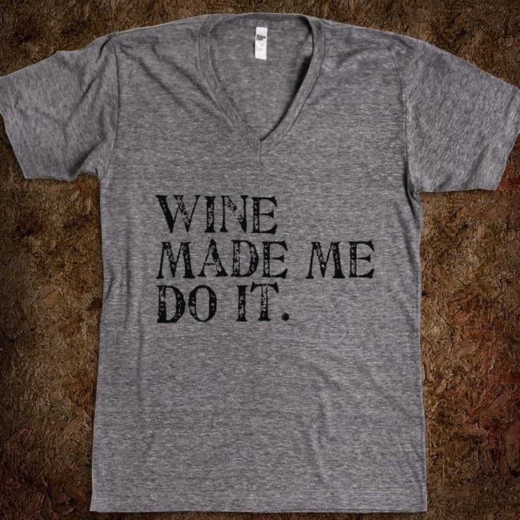 Wine Made Me Do It Tee