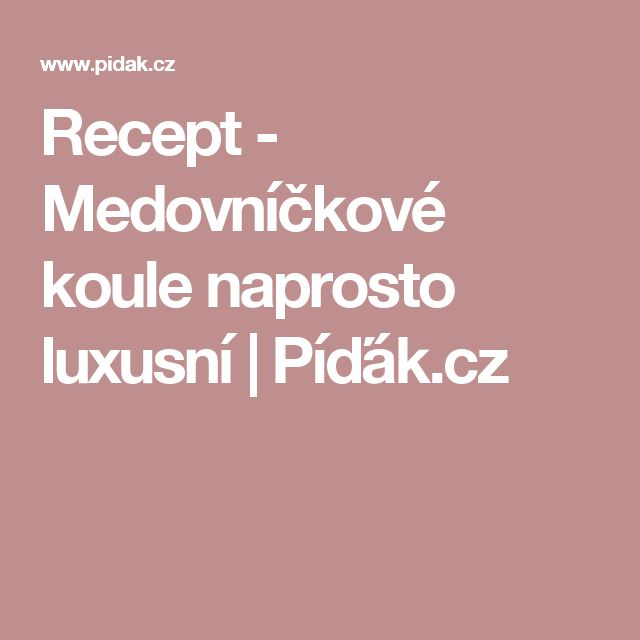 Recept - Medovníčkové koule naprosto luxusní | Píďák.cz