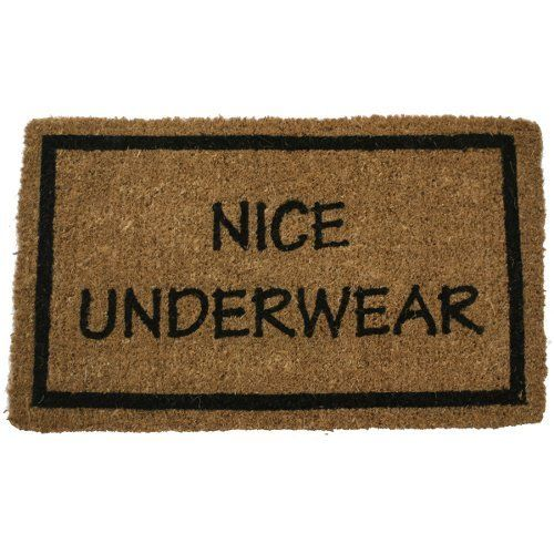 "Standard Thickness Coir Nice Underwear Coconut Fiber Doormat Size: 1'6"" x 2'6"" by Imports Unlimited. $25.84. Abrasive and effective. Stenciled bleached coconut fiber. Brown with black text. Resists fading and running. Humorous 'Nice Underwear' imprinted message. 690CCMT Size: 1'6"" x 2'6"" Features: -Technique: Woven.-Material: 100pct Natural coir.-Origin: India. Construction: -Construction: Handmade. Dimensions: -Pile height: 1''. Collection: -Collection: Coir."