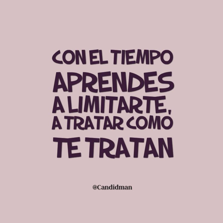 """Con el tiempo aprendes a limitarte, a tratar como te tratan"". #Candidman #Frases #Desamor"