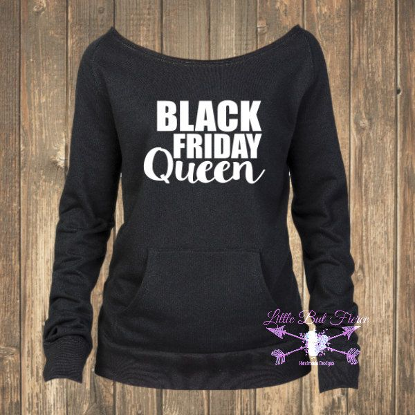 Pull this on, hair pulled back and Off you go!  Black Friday Slouchy Sweatshirt, Black Friday Queen, Black Friday Shirt, Black Friday Shopping by LittleButFierceCo on Etsy