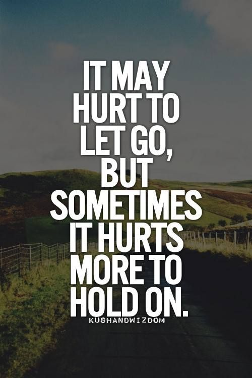 Hurts a lot more to let go when you truly love them ...