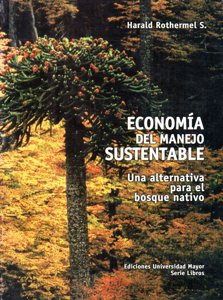 Economía del manejo sustentable. Una alternativa para el bosque nativo. Rothermel S., Harald.     Universidad Mayor, 2002. 173 p.