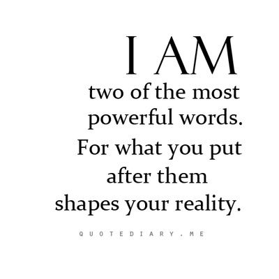 I AM, two of the most powerful words. For what you put after them shapes your reality. www.BestLiving.biz