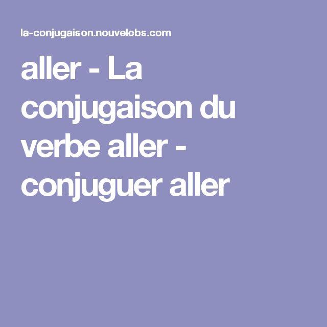 aller - La conjugaison du verbe aller - conjuguer aller
