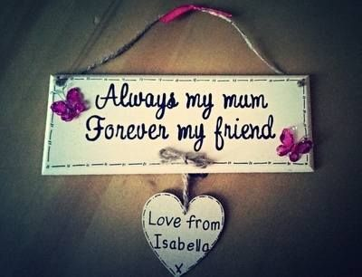 """Always my mum, Forever my Friend"" Mother's Day, Handmade Plaque."
