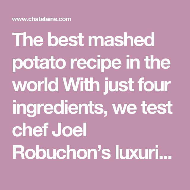 The best mashed potato recipe in the world With just four ingredients, we test chef Joel Robuchon's luxurious puree de pomme, and can't stop at one scoop.