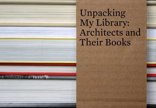 Unpacking My Library: Architects and Their Books, Jo Steffens