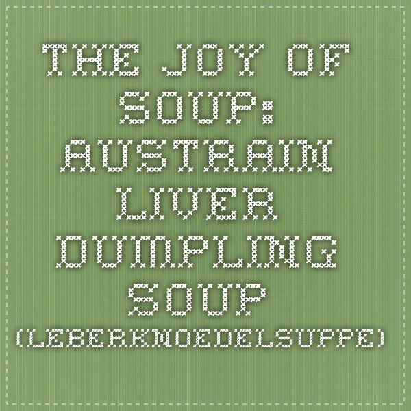 The Joy of Soup: Austrain Liver Dumpling Soup (Leberknoedelsuppe)
