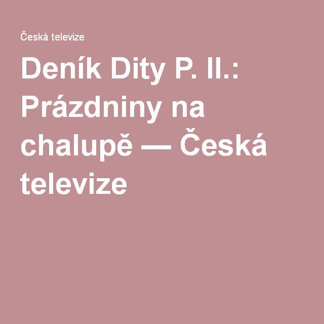 Deník Dity P. II.: Prázdniny na chalupě — Česká televize