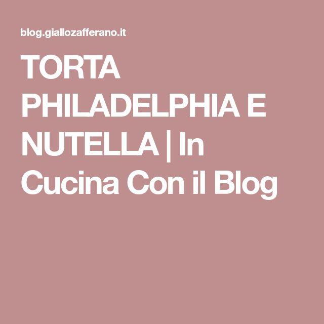 TORTA PHILADELPHIA E NUTELLA | In Cucina Con il Blog