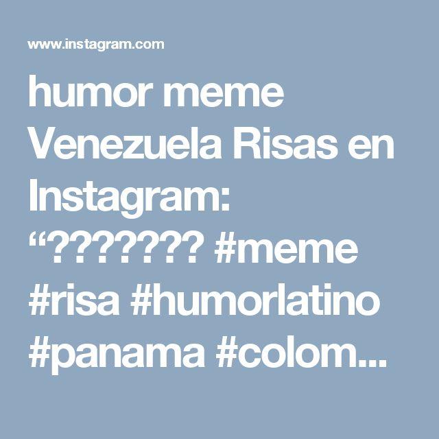 "humor meme Venezuela Risas en Instagram: ""😱😱😱😱😱😱😱 #meme #risa #humorlatino #panama  #colombia #venezuela #chile #argentina #humornegro #like4like #followforfollow #follow4follow…"""