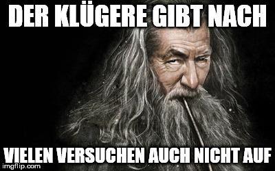 Clever Gandalf Meme Generator - Imgflip Der Klügere gibt nach