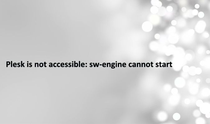 #Plesk is not accessible: #swengine cannot start #pleskModule