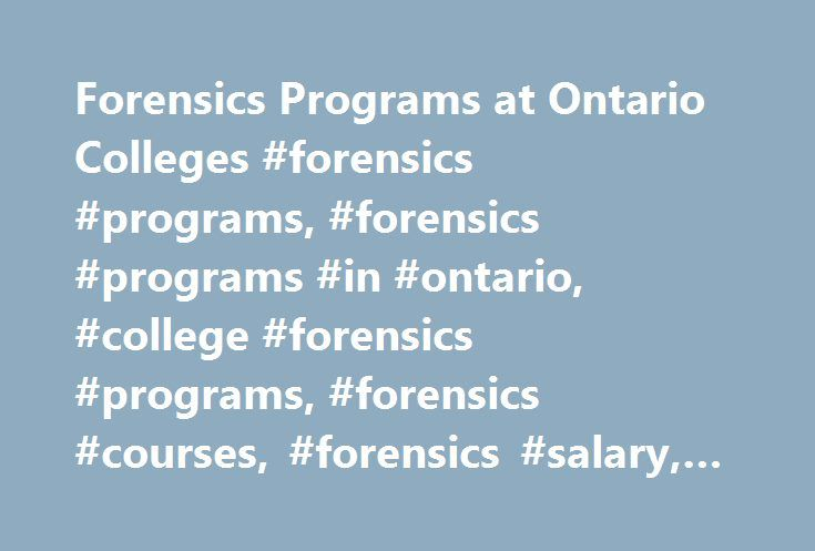 Forensics Programs at Ontario Colleges #forensics #programs, #forensics #programs #in #ontario, #college #forensics #programs, #forensics #courses, #forensics #salary, #forensics #jobs http://arizona.nef2.com/forensics-programs-at-ontario-colleges-forensics-programs-forensics-programs-in-ontario-college-forensics-programs-forensics-courses-forensics-salary-forensics-jobs/  # Forensics Programs at Ontario Colleges What to expect from a Forensics career Forensics is a growing field that…