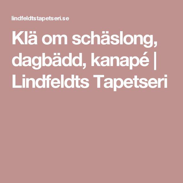 Klä om schäslong, dagbädd, kanapé | Lindfeldts Tapetseri