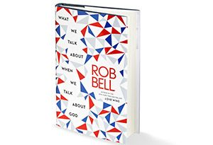 What We Talk About When We Talk About God By Rob Bell - Book Finder - Oprah.com