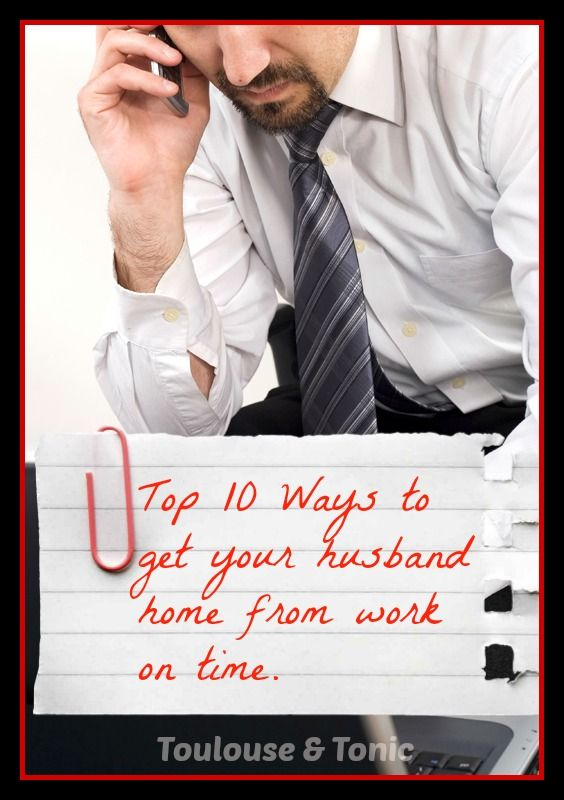 HILARIOUS!!!  I have to try all of these! The Top 10 Ways to Get Your Husband To Leave Work On Time. by @Toulouse