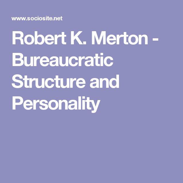 Robert K. Merton - Bureaucratic Structure and Personality