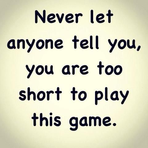well at least someone said it! :P Idk how many people have told me I'm too short for volleyball.
