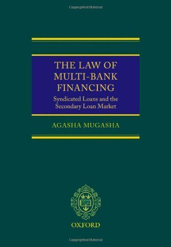 The Law of Multi-Bank Financing: Syndicated Loans and the Secondary Loan Market by Agasha Mugasha. $434.50. Publication: March 1, 2008. Publisher: Oxford University Press, USA (March 1, 2008). 650 pages