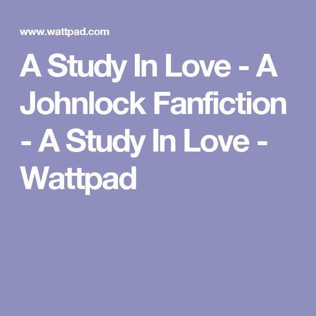 A Study In Love - A Johnlock Fanfiction - A Study In Love - Wattpad