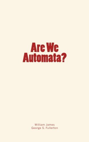 Are We Automata? by William James https://www.amazon.com/dp/1545468745/ref=cm_sw_r_pi_dp_x_l4B-ybGT1C2PH