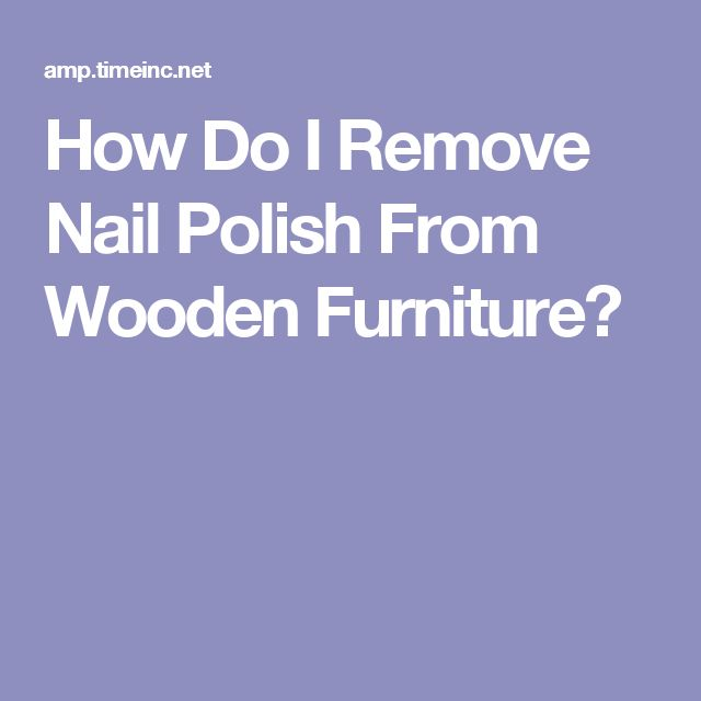 how to get nail polish off furniture