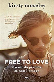 Il Colore dei Libri: Recensione: Free to love di Kirsty Moseley
