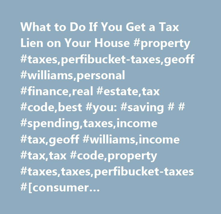 What to Do If You Get a Tax Lien on Your House #property #taxes,perfibucket-taxes,geoff #williams,personal #finance,real #estate,tax #code,best #you: #saving # # #spending,taxes,income #tax,geoff #williams,income #tax,tax #code,property #taxes,taxes,perfibucket-taxes #[consumer #advice,personal finance,real estate,taxes]…