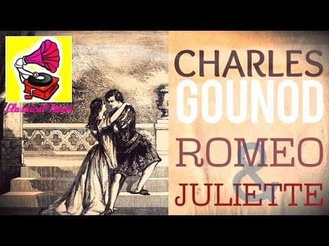 Charles Gounod - Romeo et Juliette Romeo & Juliet CLASSICAL MUSIC HQ - YouTube