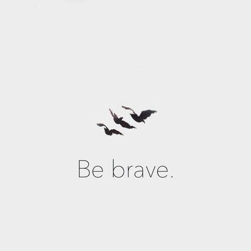 Be brave. - Tris' tattoo in Divergent. Three birds. One for each family member she left behind.